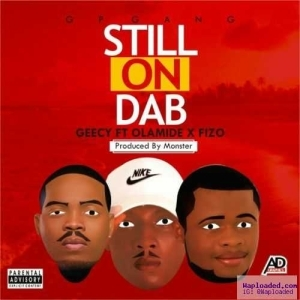 Geecy - Still On Dab (ft. Olamide & Fizo)
